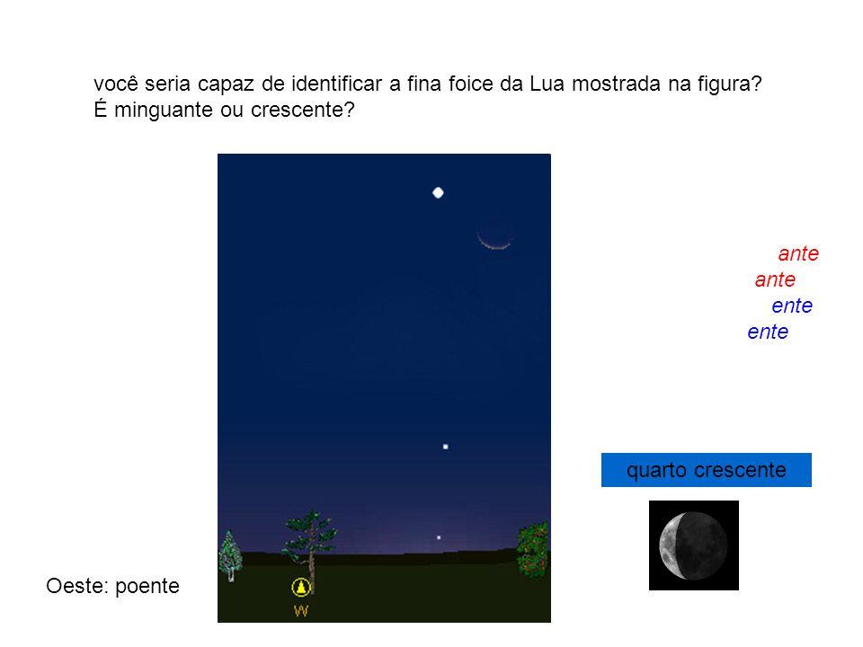 você seria capaz de identificar a fina foice da Lua mostrada na figura? É minguante ou crescente?