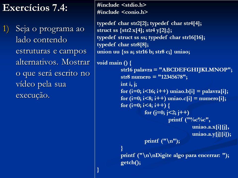 Exercícios 7.4: 1)Seja o programa ao lado contendo estruturas e campos alternativos.
