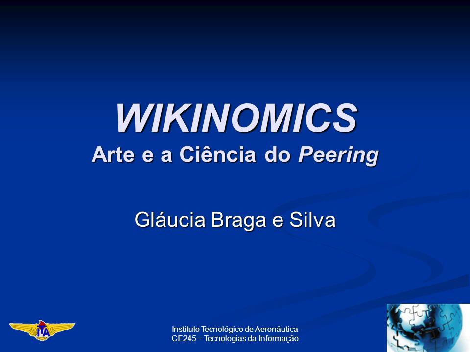 Instituto Tecnológico de Aeronáutica CE245 – Tecnologias da Informação WIKINOMICS Arte e a Ciência do Peering Gláucia Braga e Silva