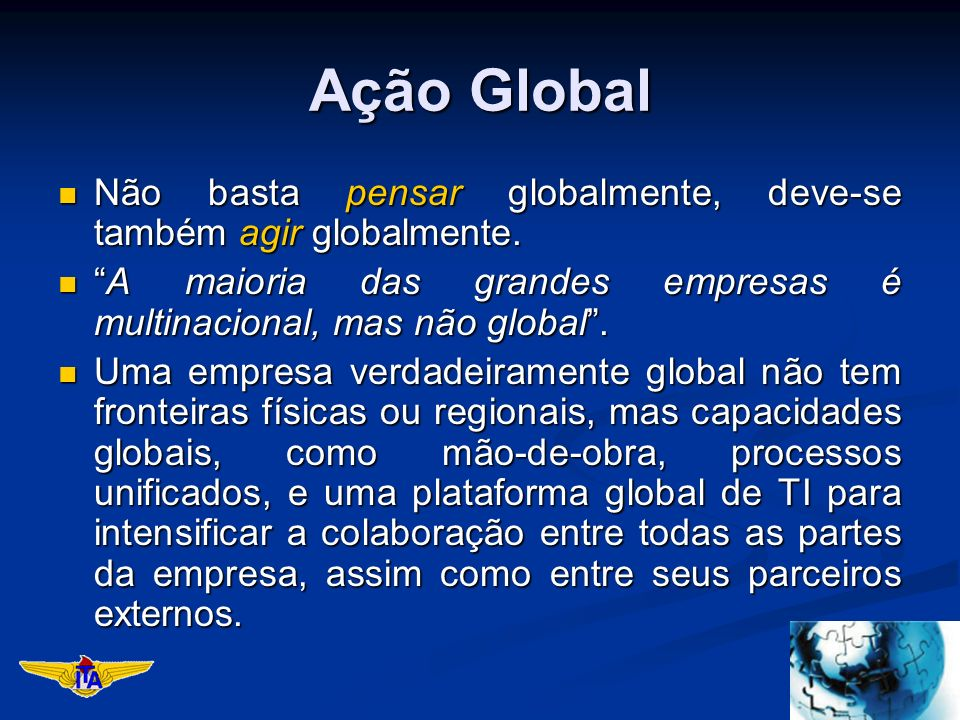Ação Global Não basta pensar globalmente, deve-se também agir globalmente. Não basta pensar globalmente, deve-se também agir globalmente. A maioria da