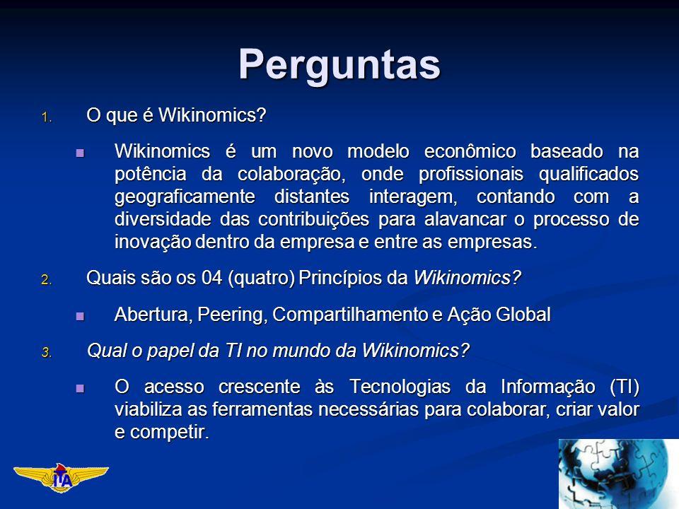 Perguntas 1. O que é Wikinomics? Wikinomics é um novo modelo econômico baseado na potência da colaboração, onde profissionais qualificados geograficam
