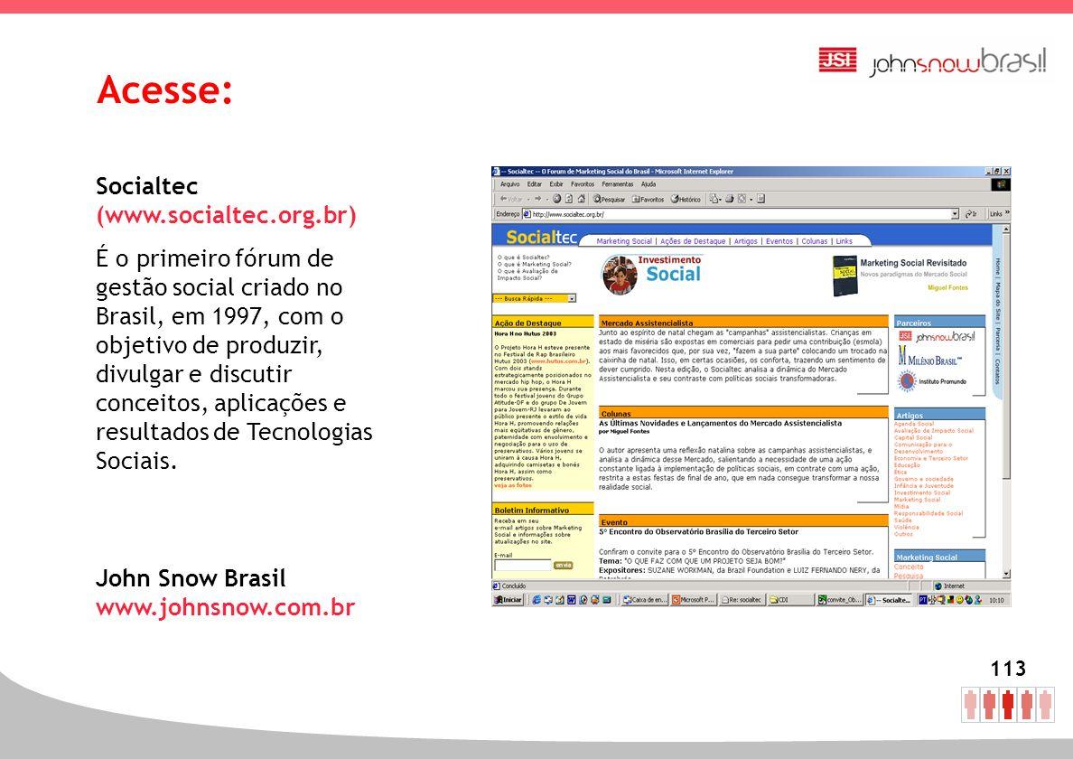 113 Acesse: Socialtec (www.socialtec.org.br) É o primeiro fórum de gestão social criado no Brasil, em 1997, com o objetivo de produzir, divulgar e dis