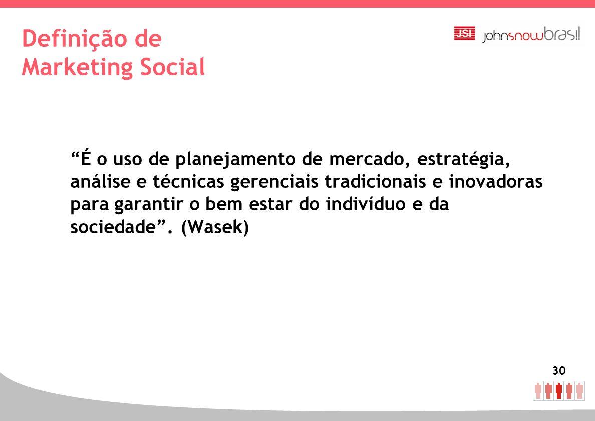 30 Definição de Marketing Social É o uso de planejamento de mercado, estratégia, análise e técnicas gerenciais tradicionais e inovadoras para garantir