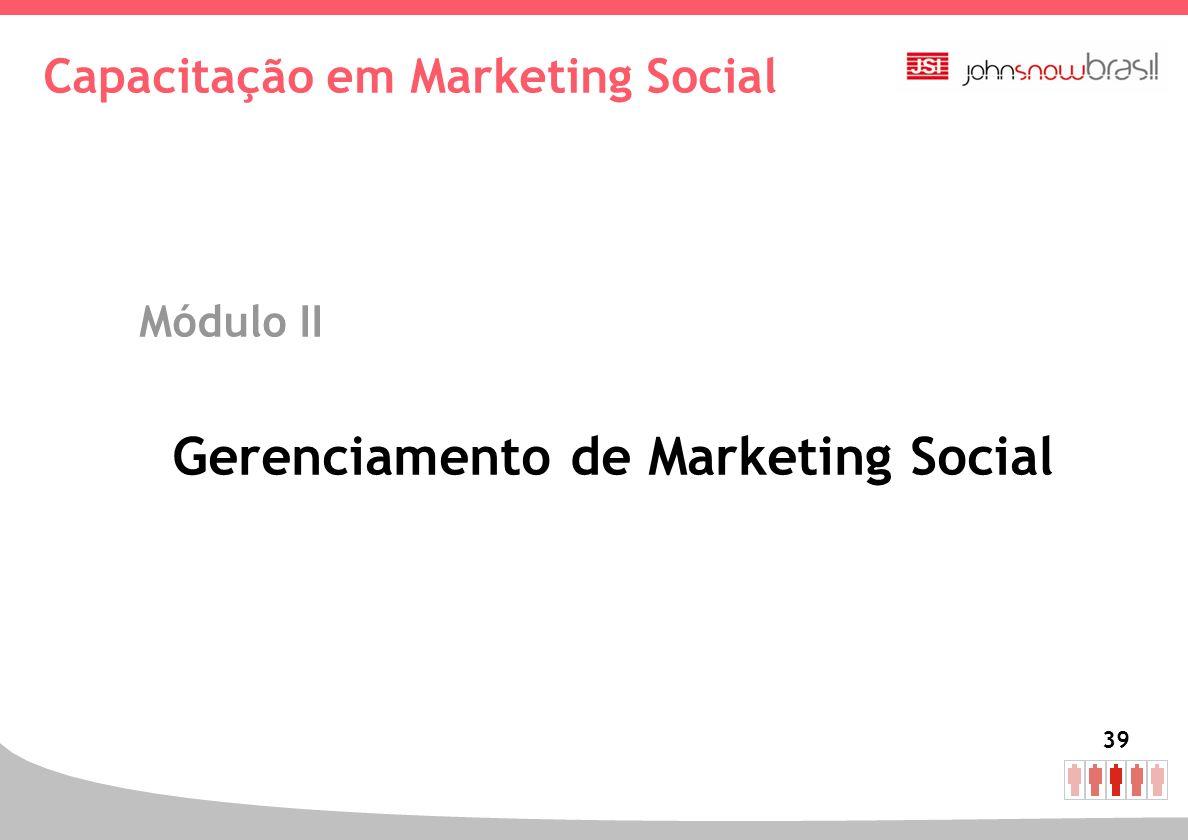 39 Capacitação em Marketing Social Módulo II Gerenciamento de Marketing Social