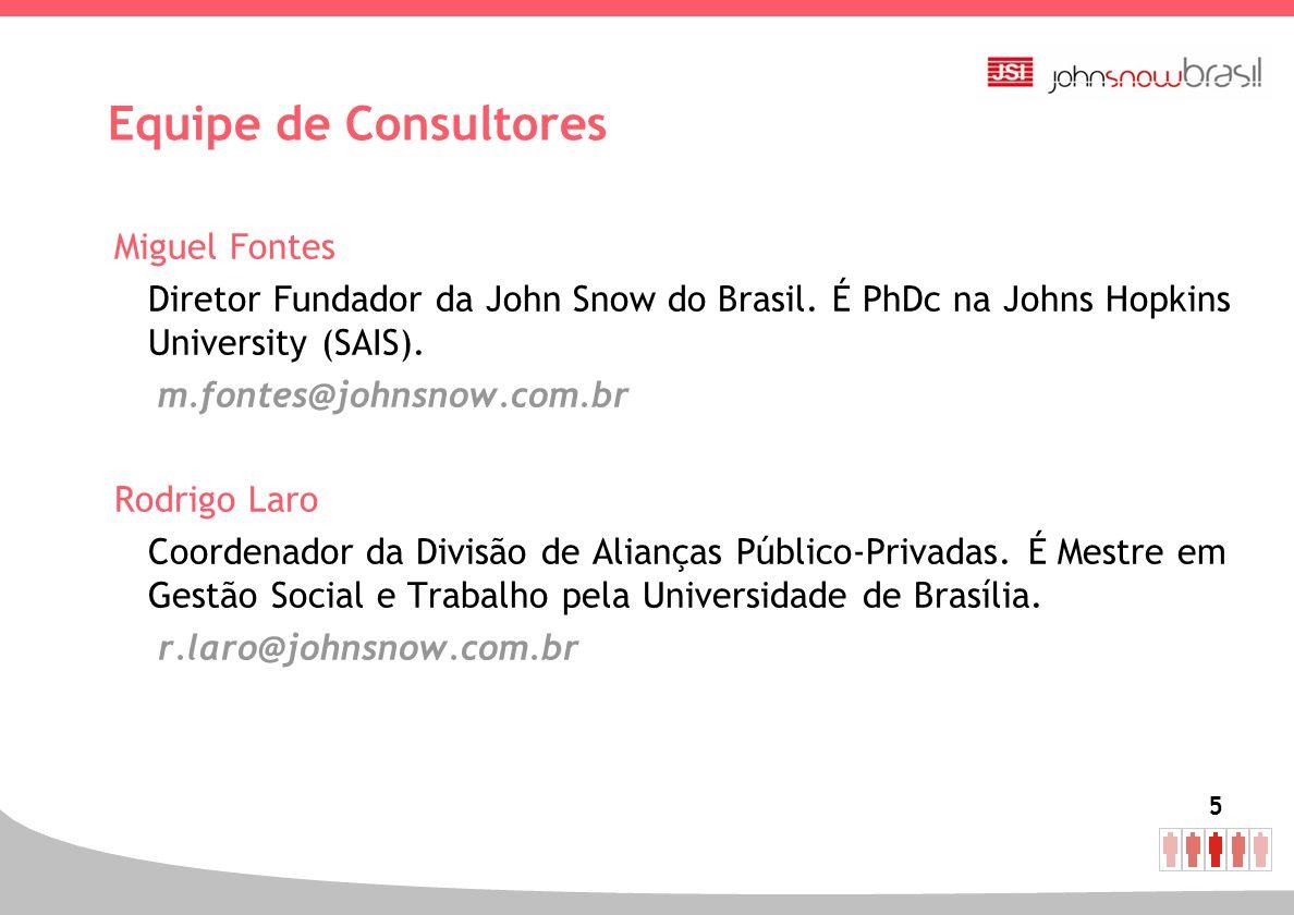 5 Miguel Fontes Diretor Fundador da John Snow do Brasil. É PhDc na Johns Hopkins University (SAIS). m.fontes@johnsnow.com.br Rodrigo Laro Coordenador