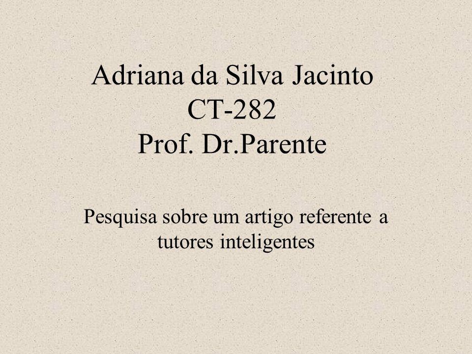 Adriana da Silva Jacinto CT-282 Prof. Dr.Parente Pesquisa sobre um artigo referente a tutores inteligentes