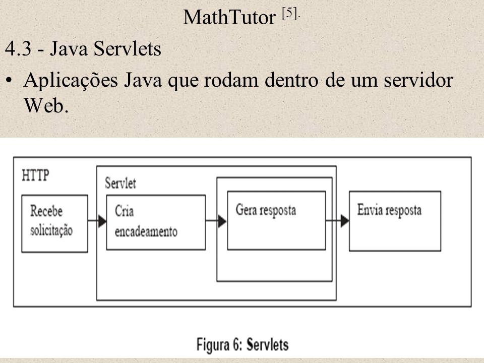 MathTutor [5]. 4.3 - Java Servlets Aplicações Java que rodam dentro de um servidor Web.