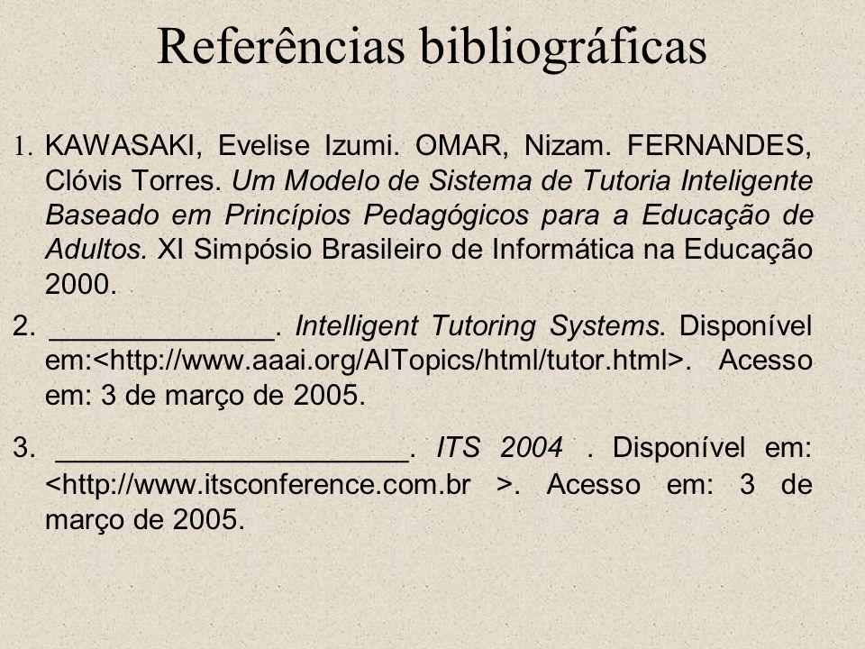 Referências bibliográficas 1. KAWASAKI, Evelise Izumi. OMAR, Nizam. FERNANDES, Clóvis Torres. Um Modelo de Sistema de Tutoria Inteligente Baseado em P