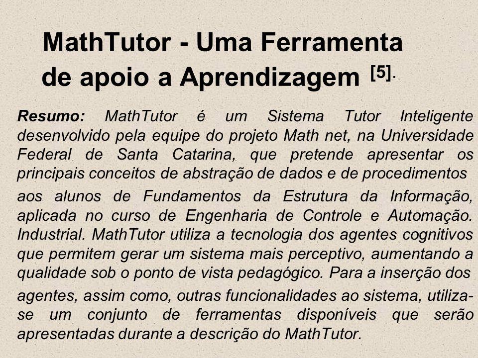 MathTutor - Uma Ferramenta de apoio a Aprendizagem [5]. Resumo: MathTutor é um Sistema Tutor Inteligente desenvolvido pela equipe do projeto Math net,