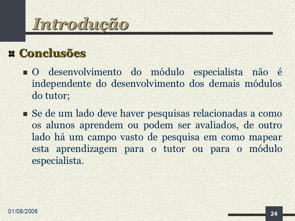 01/08/2006 24 Conclusões O desenvolvimento do módulo especialista não é independente do desenvolvimento dos demais módulos do tutor; Se de um lado dev
