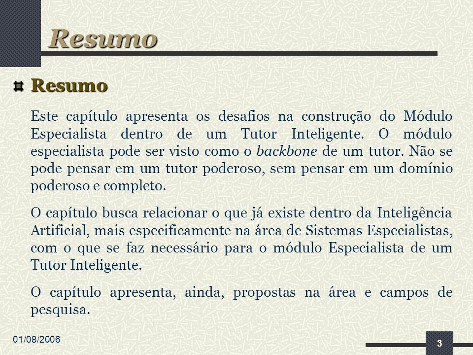 01/08/2006 3 Resumo Este capítulo apresenta os desafios na construção do Módulo Especialista dentro de um Tutor Inteligente. O módulo especialista pod