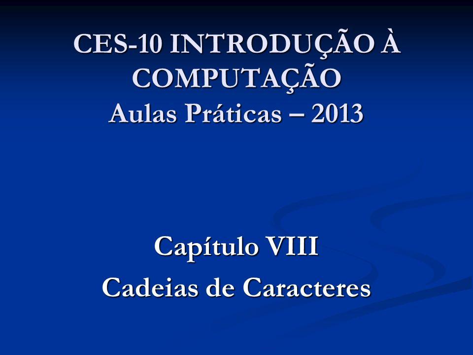 CES-10 INTRODUÇÃO À COMPUTAÇÃO Aulas Práticas – 2013 Capítulo VIII Cadeias de Caracteres