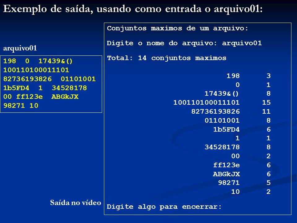 Exemplo de saída, usando como entrada o arquivo01: 198 0 17439&() 100110100011101 82736193826 01101001 1b5FD4 1 34528178 00 ff123e ABGkJX 98271 10 arq