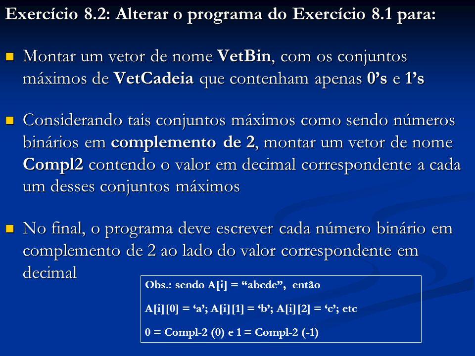 Exercício 8.2: Alterar o programa do Exercício 8.1 para: Montar um vetor de nome VetBin, com os conjuntos máximos de VetCadeia que contenham apenas 0s