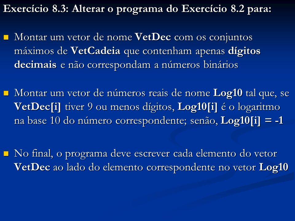 Exercício 8.3: Alterar o programa do Exercício 8.2 para: Montar um vetor de nome VetDec com os conjuntos máximos de VetCadeia que contenham apenas díg