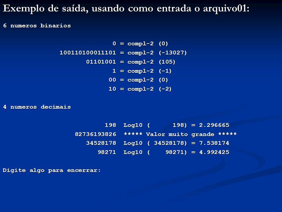 Exemplo de saída, usando como entrada o arquivo01: 6 numeros binarios 0 = compl-2 (0) 0 = compl-2 (0) 100110100011101 = compl-2 (-13027) 1001101000111
