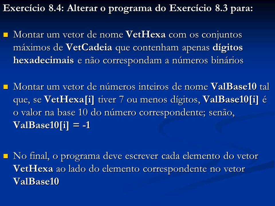 Exercício 8.4: Alterar o programa do Exercício 8.3 para: Montar um vetor de nome VetHexa com os conjuntos máximos de VetCadeia que contenham apenas dí