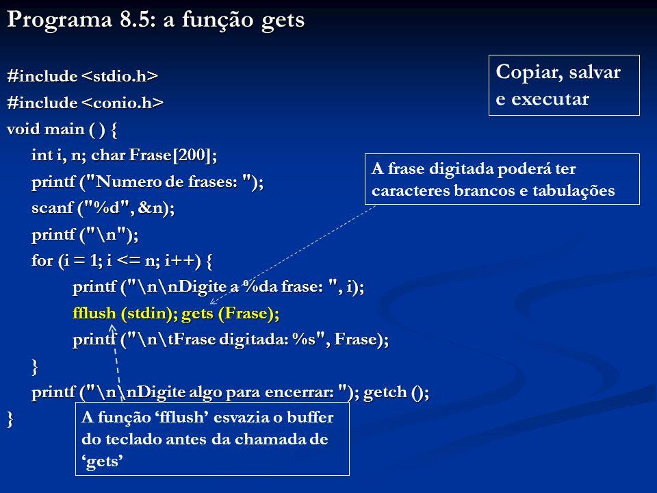 Programa 8.5: a função gets #include #include void main ( ) { int i, n; char Frase[200]; printf (