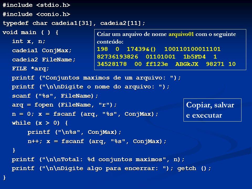 Exercício 8.1: Vetor de conjuntos máximos Alterar o Programa 8.6 para que ele coloque todos os conjuntos máximos num vetor de cadeias de caracteres e os comprimentos desses conjuntos num vetor de inteiros Alterar o Programa 8.6 para que ele coloque todos os conjuntos máximos num vetor de cadeias de caracteres e os comprimentos desses conjuntos num vetor de inteiros Usar as seguintes declarações: Usar as seguintes declarações: cadeia1 VetCadeia[40]; int Comprimento[40]; Sendo a e b duas cadeias de caracteres, para copiar o conteúdo da cadeia b na cadeia a, usar: Sendo a e b duas cadeias de caracteres, para copiar o conteúdo da cadeia b na cadeia a, usar: strcpy (a, b); ao invés de a = b; A função strcpy está no arquivo string.h A função strcpy está no arquivo string.h No final, escrever o conteúdo do vetor VetCadeia, com cada cadeia ao lado de seu comprimento No final, escrever o conteúdo do vetor VetCadeia, com cada cadeia ao lado de seu comprimento strcpy (VetCadeia[i], ConjMax);