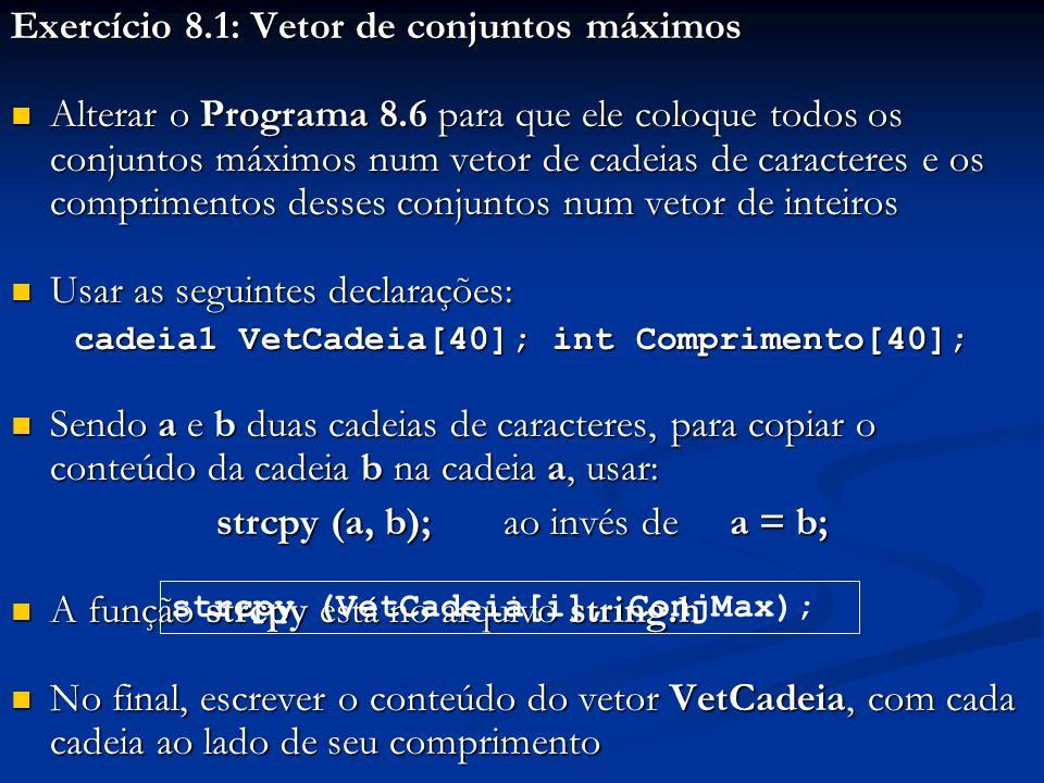 Exercício 8.1: Vetor de conjuntos máximos Alterar o Programa 8.6 para que ele coloque todos os conjuntos máximos num vetor de cadeias de caracteres e