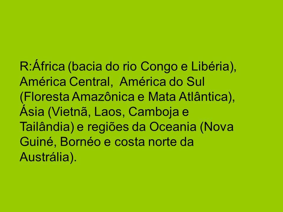R:África (bacia do rio Congo e Libéria), América Central, América do Sul (Floresta Amazônica e Mata Atlântica), Ásia (Vietnã, Laos, Camboja e Tailândi