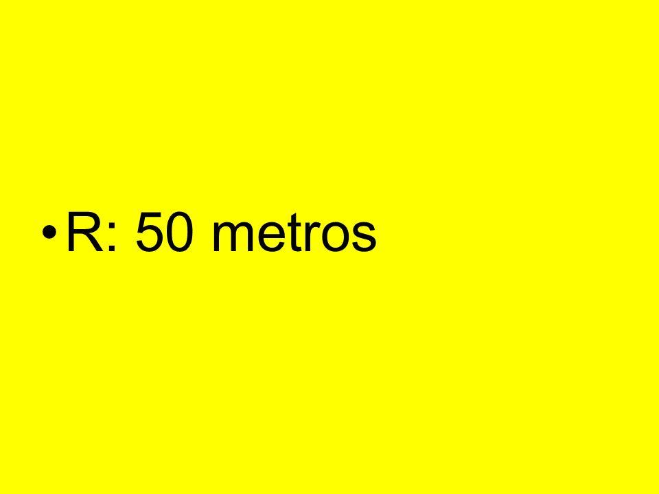 R: 50 metros