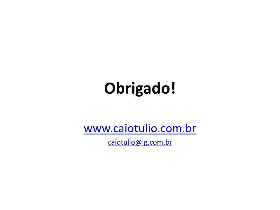Obrigado! www.caiotulio.com.br caiotulio@ig.com.br