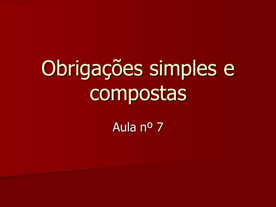 Obrigações simples e compostas Aula nº 7