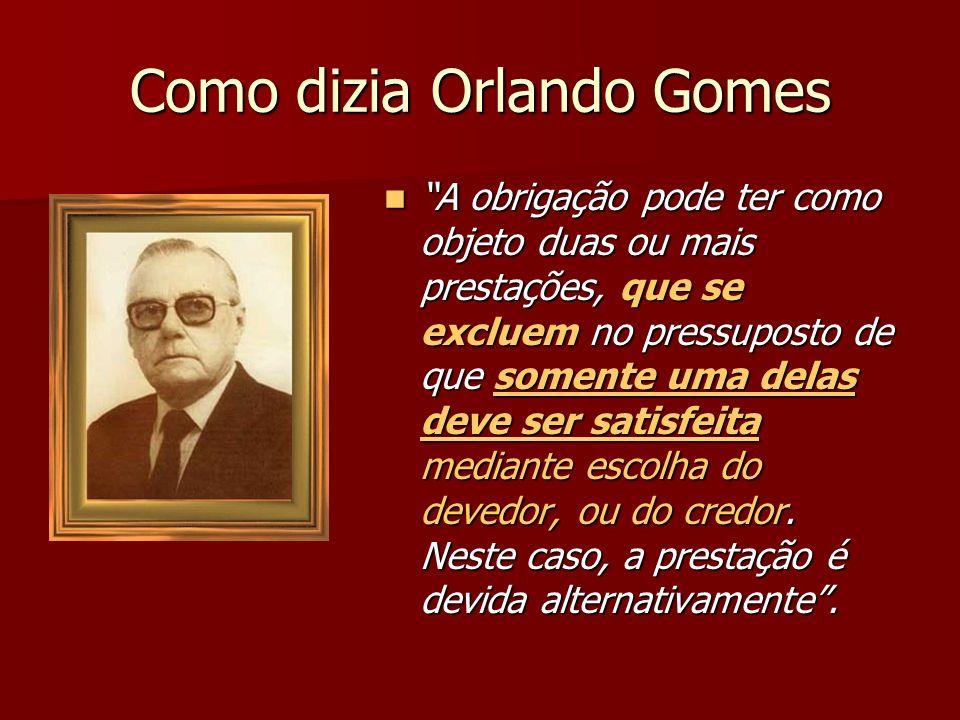Como dizia Orlando Gomes A obrigação pode ter como objeto duas ou mais prestações, que se excluem no pressuposto de que somente uma delas deve ser sat