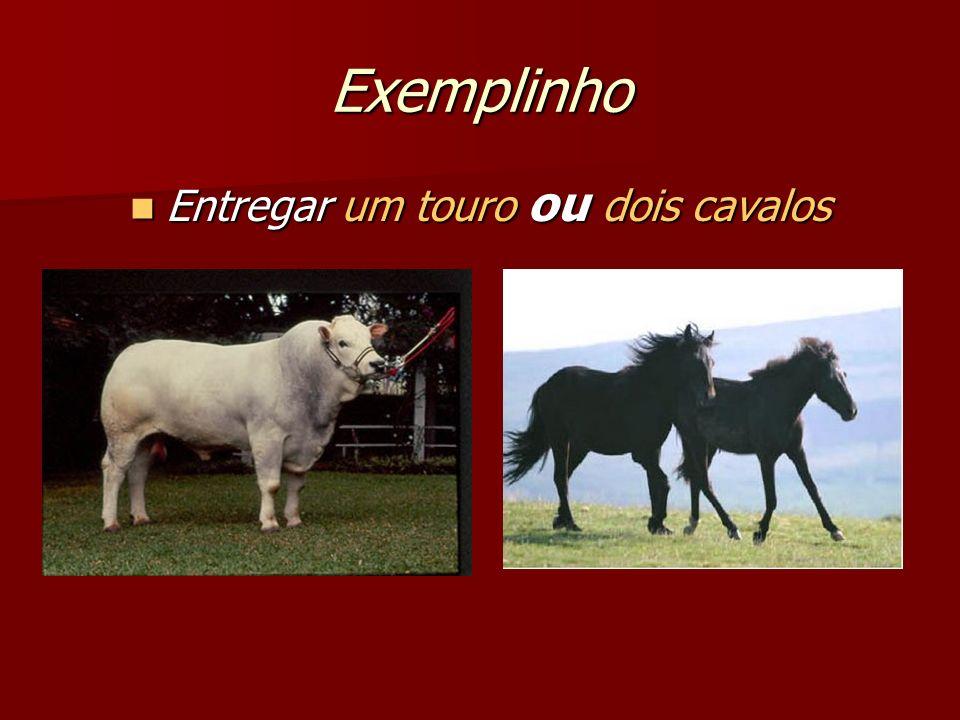 Exemplinho Entregar um touro ou dois cavalos Entregar um touro ou dois cavalos
