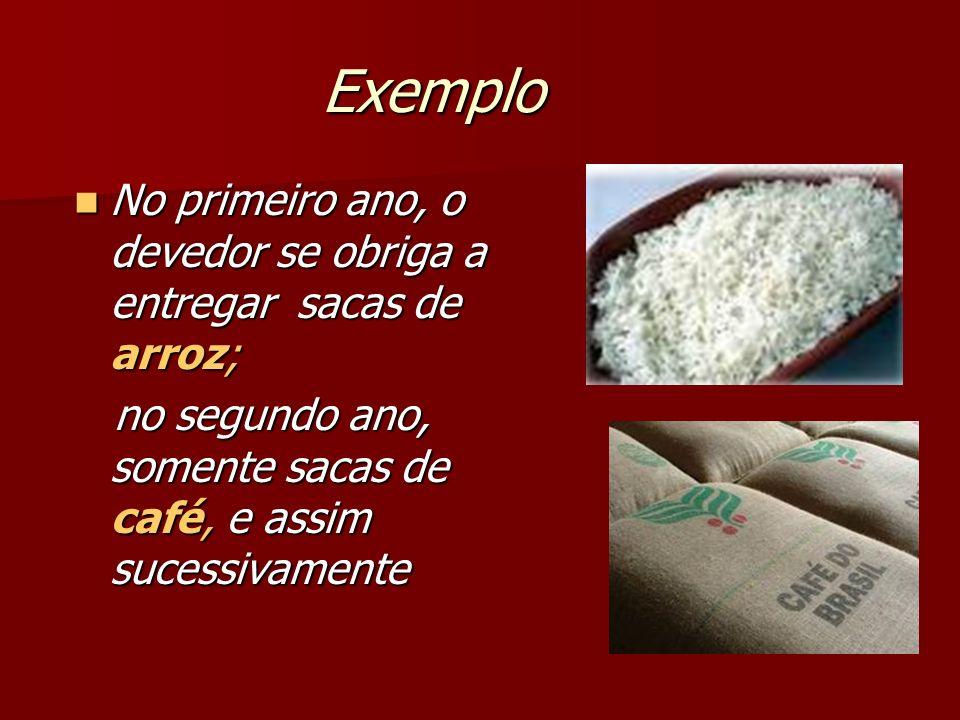 Exemplo No primeiro ano, o devedor se obriga a entregar sacas de arroz; No primeiro ano, o devedor se obriga a entregar sacas de arroz; no segundo ano