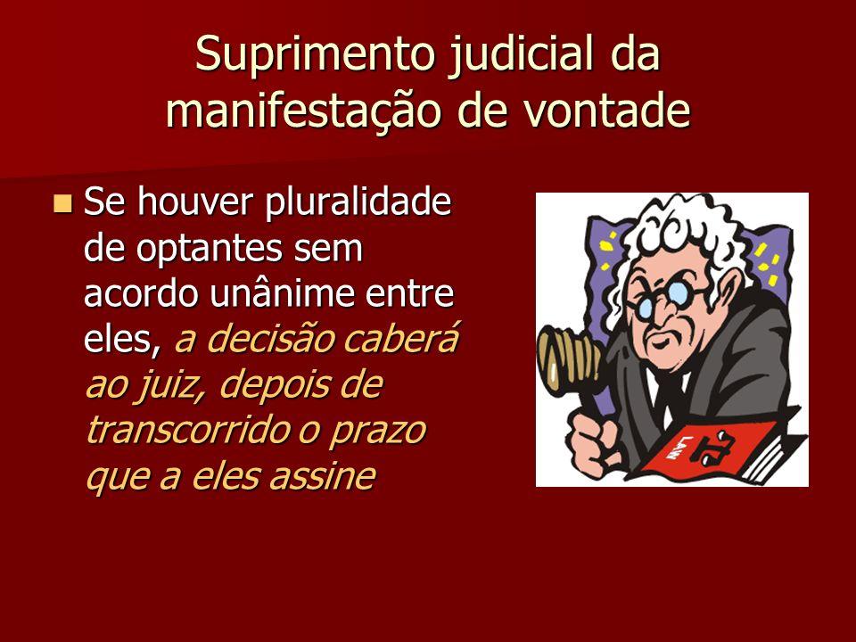 Suprimento judicial da manifestação de vontade Se houver pluralidade de optantes sem acordo unânime entre eles, a decisão caberá ao juiz, depois de tr