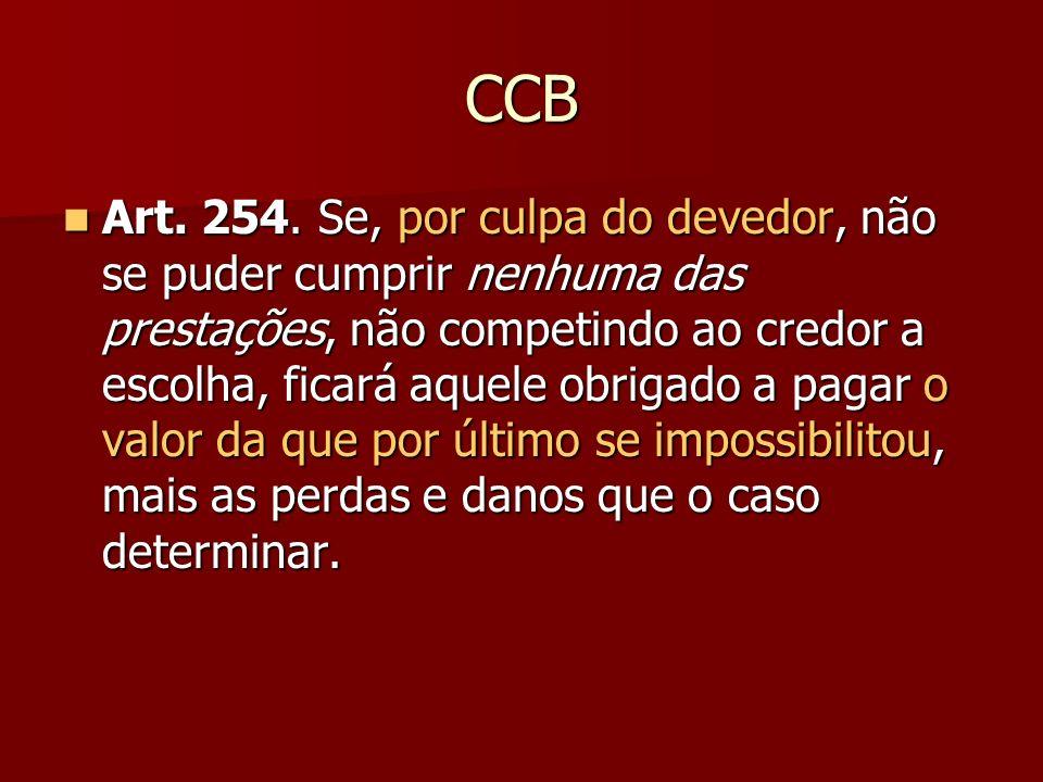 CCB Art. 254. Se, por culpa do devedor, não se puder cumprir nenhuma das prestações, não competindo ao credor a escolha, ficará aquele obrigado a paga