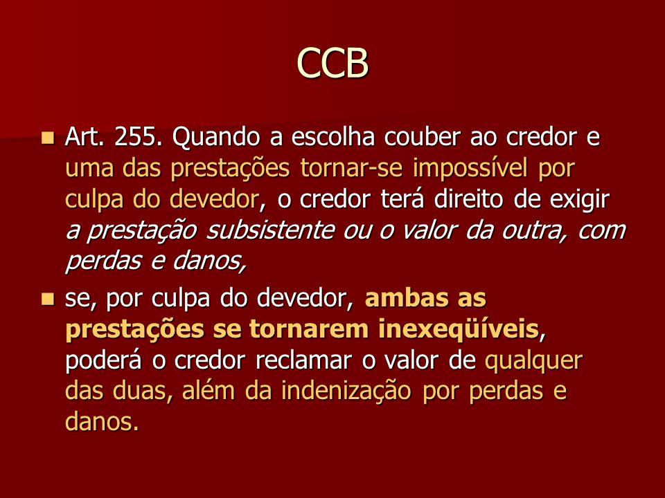 CCB Art. 255. Quando a escolha couber ao credor e uma das prestações tornar-se impossível por culpa do devedor, o credor terá direito de exigir a pres