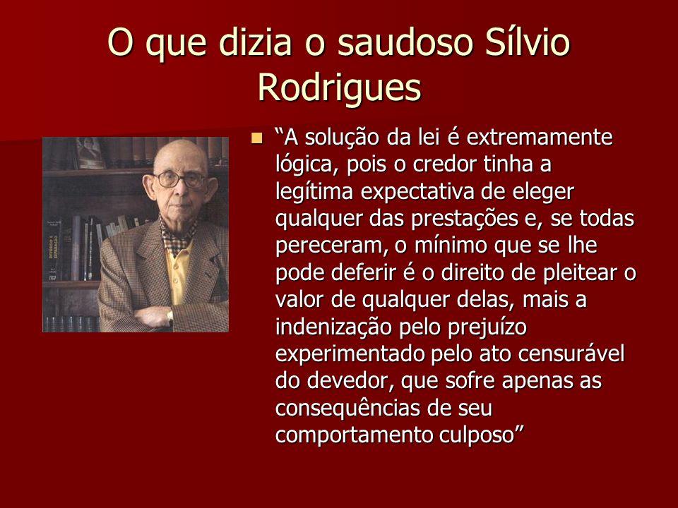 O que dizia o saudoso Sílvio Rodrigues A solução da lei é extremamente lógica, pois o credor tinha a legítima expectativa de eleger qualquer das prest