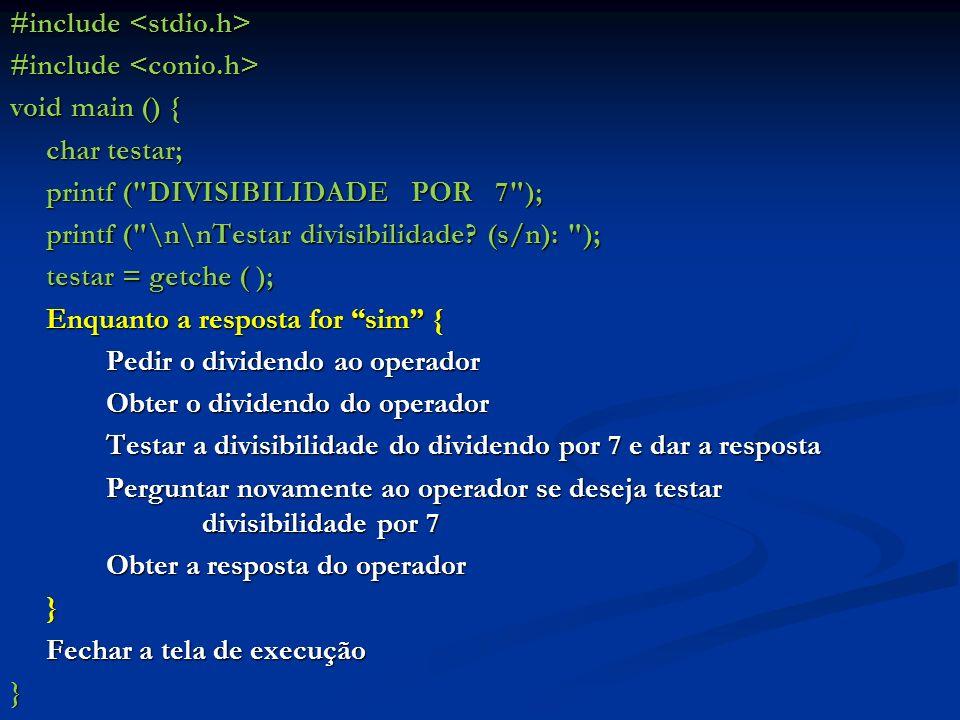 #include #include void main () { char testar; printf ( DIVISIBILIDADE POR 7 ); printf ( \n\nTestar divisibilidade.