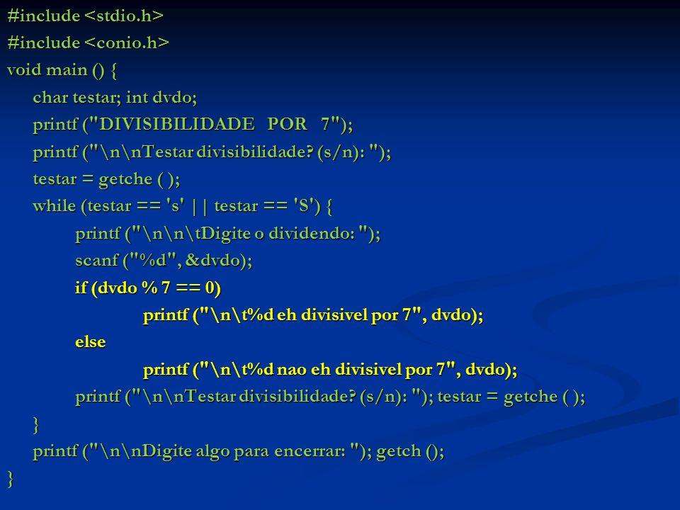 #include #include void main () { char testar; int dvdo; printf ( DIVISIBILIDADE POR 7 ); printf ( \n\nTestar divisibilidade.
