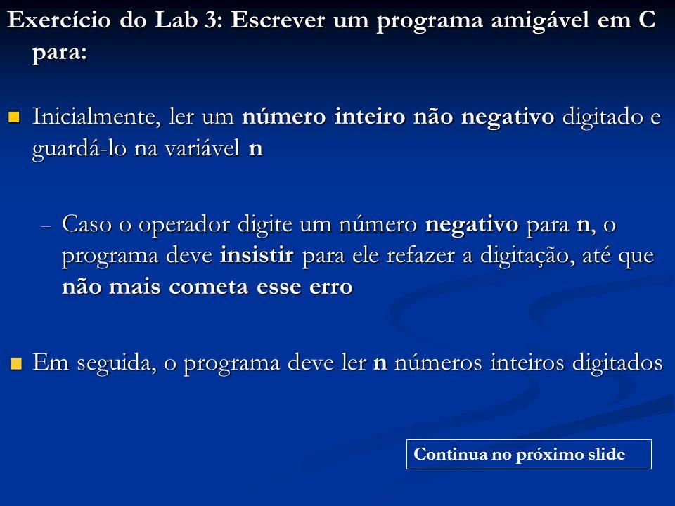 Exercício do Lab 3: Escrever um programa amigável em C para: Inicialmente, ler um número inteiro não negativo digitado e guardá-lo na variável n Inici