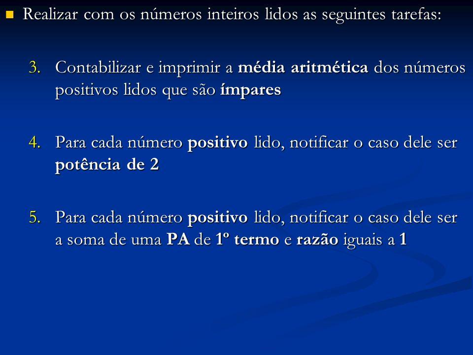 Realizar com os números inteiros lidos as seguintes tarefas: Realizar com os números inteiros lidos as seguintes tarefas: 3.Contabilizar e imprimir a