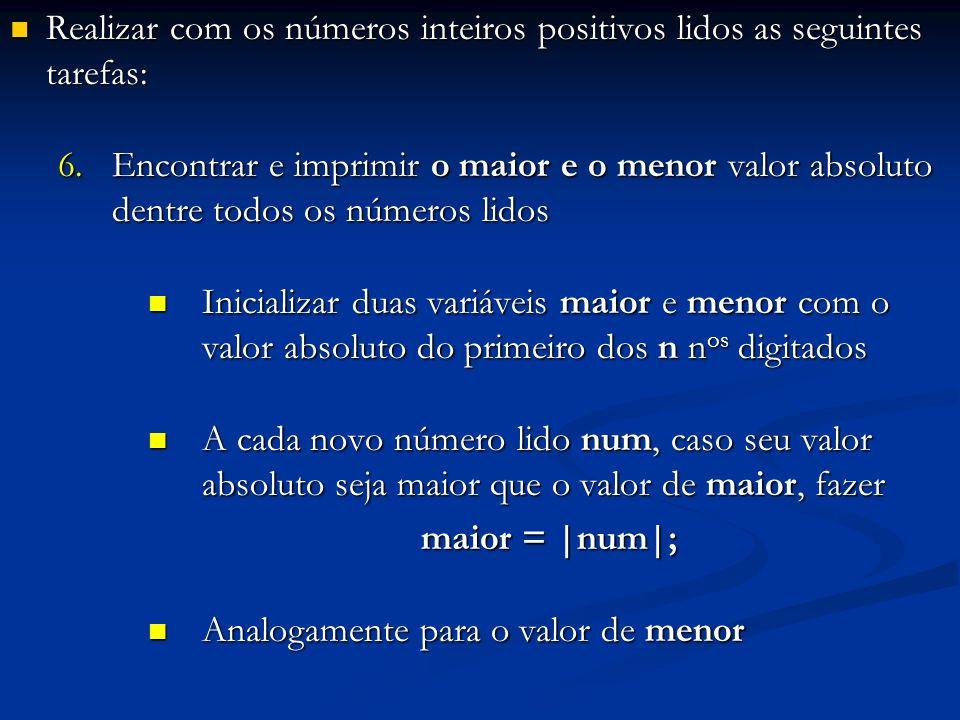 Realizar com os números inteiros positivos lidos as seguintes tarefas: Realizar com os números inteiros positivos lidos as seguintes tarefas: 6.Encont