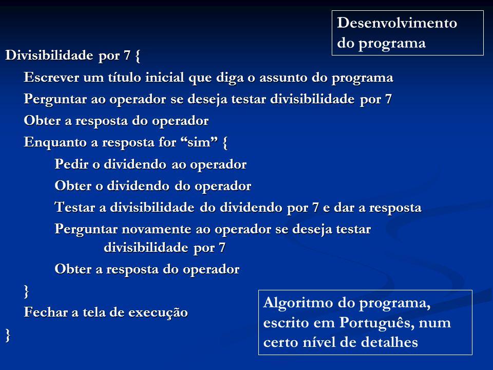 Divisibilidade por 7 { Escrever um título inicial que diga o assunto do programa Perguntar ao operador se deseja testar divisibilidade por 7 Obter a r