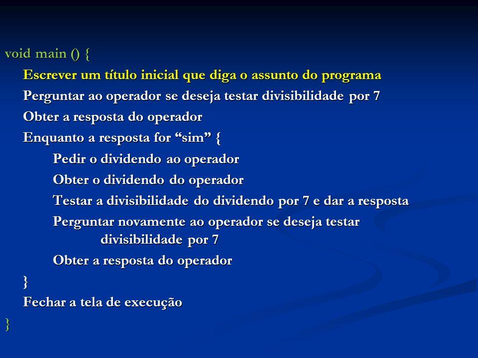 void main () { Escrever um título inicial que diga o assunto do programa Perguntar ao operador se deseja testar divisibilidade por 7 Obter a resposta