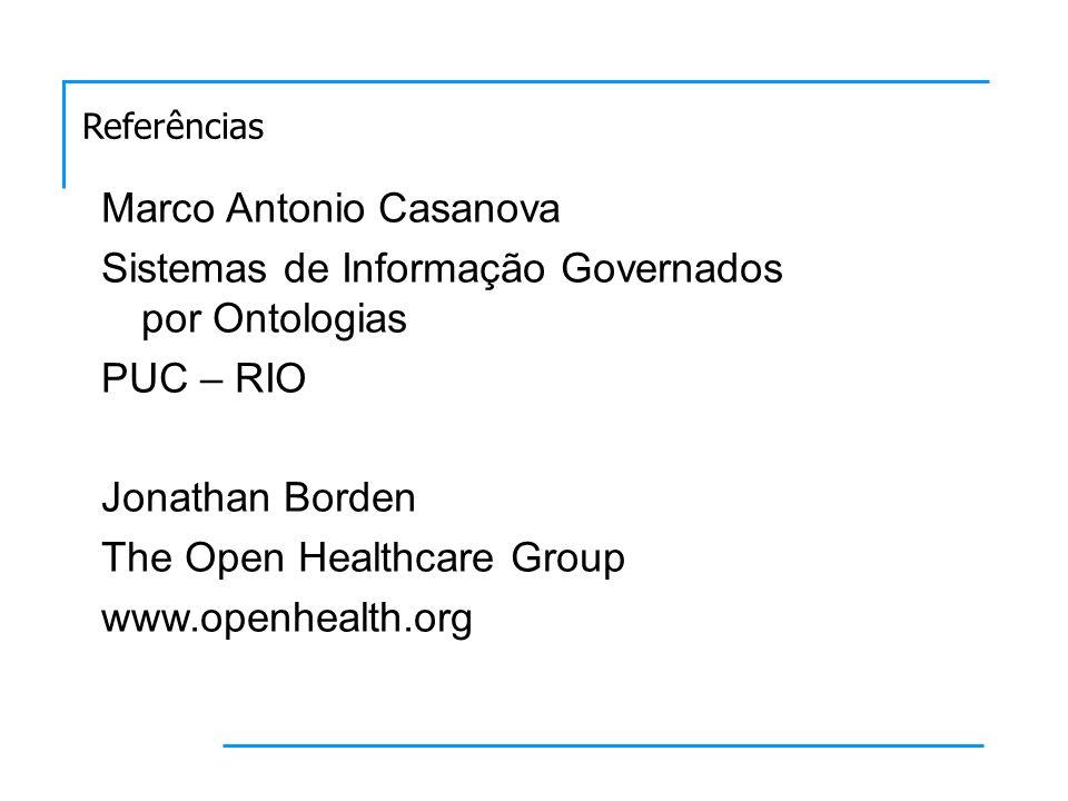 Marco Antonio Casanova Sistemas de Informação Governados por Ontologias PUC – RIO Jonathan Borden The Open Healthcare Group www.openhealth.org Referências