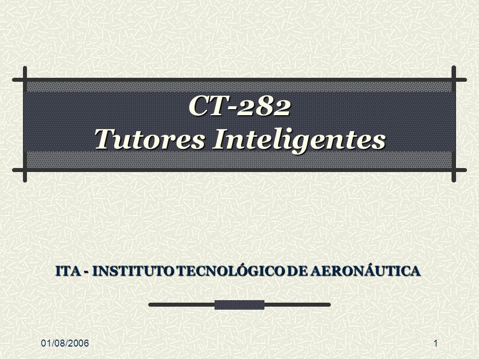 01/08/20061 CT-282 Tutores Inteligentes ITA - INSTITUTO TECNOLÓGICO DE AERONÁUTICA