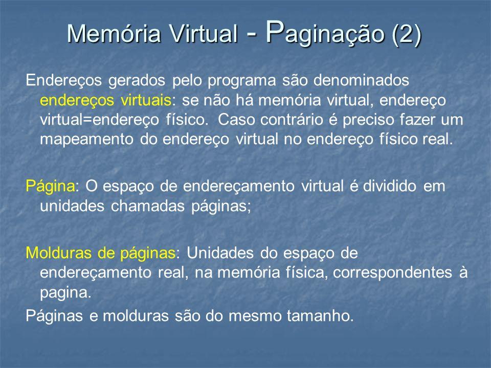 Memória Virtual - P aginação (2) Endereços gerados pelo programa são denominados endereços virtuais: se não há memória virtual, endereço virtual=ender