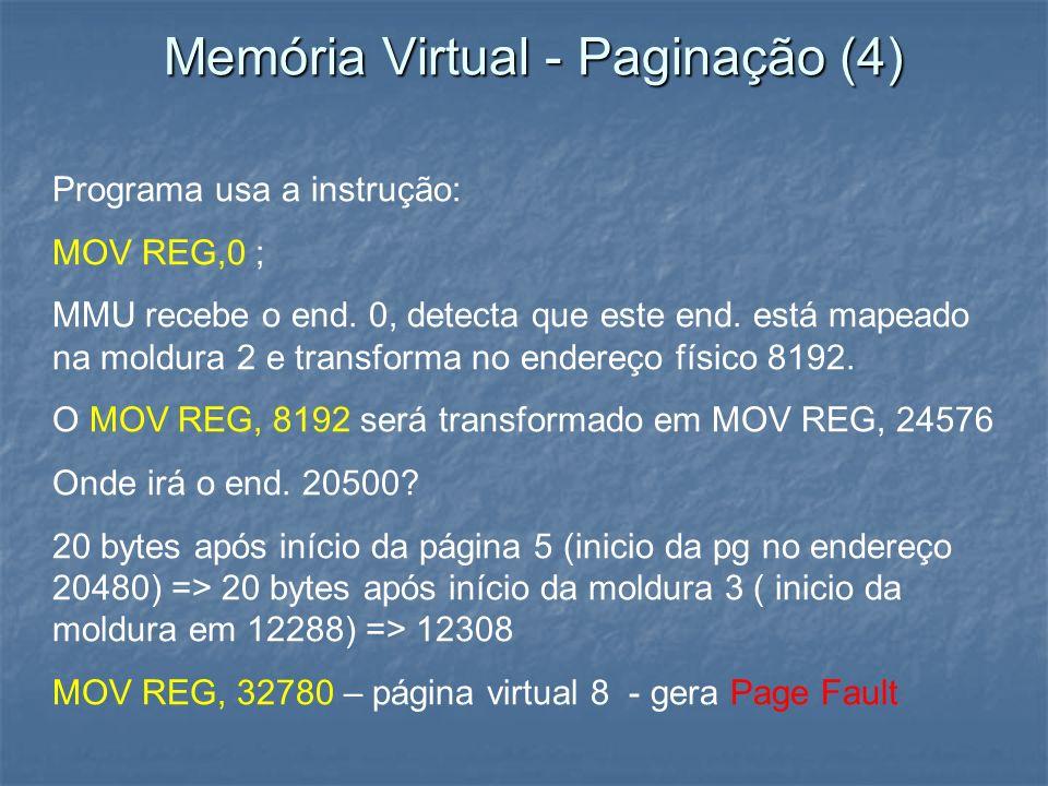 Programa usa a instrução: MOV REG,0 ; MMU recebe o end. 0, detecta que este end. está mapeado na moldura 2 e transforma no endereço físico 8192. O MOV