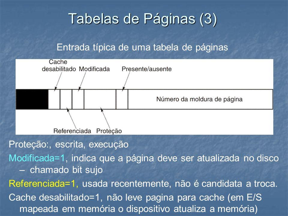 Tabelas de Páginas (3) Proteção:, escrita, execução Modificada=1, indica que a página deve ser atualizada no disco – chamado bit sujo Referenciada=1,