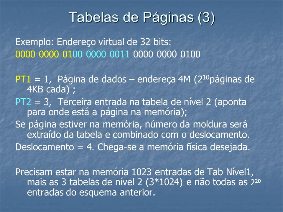 Tabelas de Páginas (3) Exemplo: Endereço virtual de 32 bits: 0000 0000 0100 0000 0011 0000 0000 0100 PT1 = 1, Página de dados – endereça 4M (2 10 pági