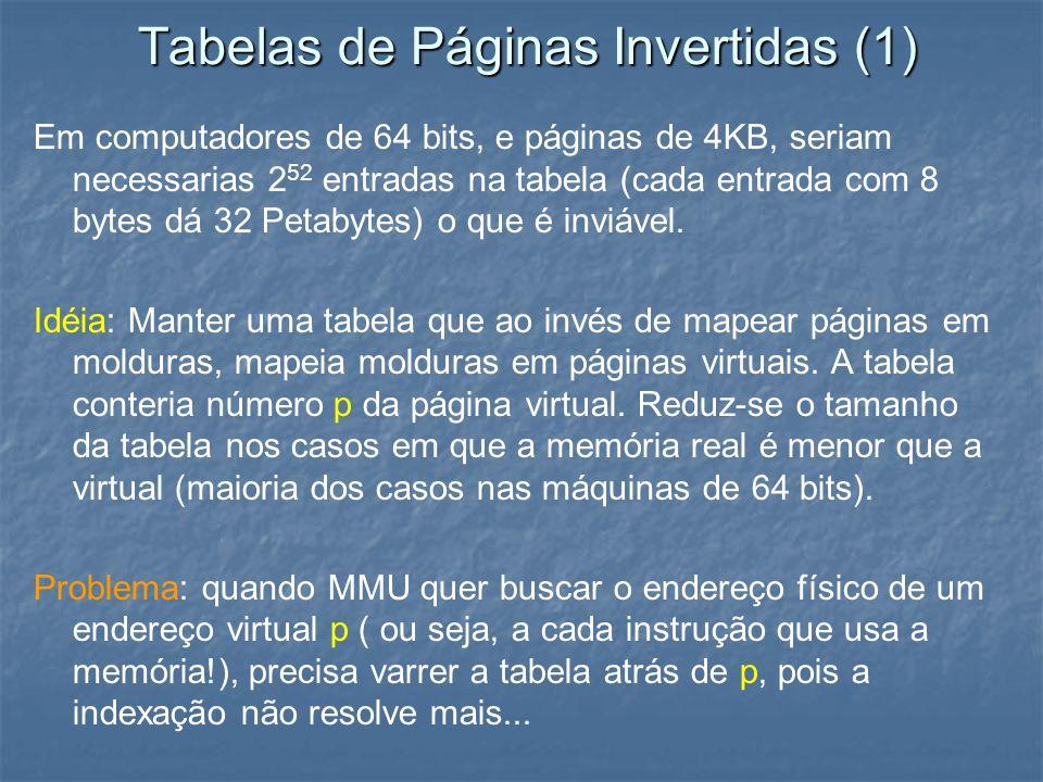 Tabelas de Páginas Invertidas (1) Em computadores de 64 bits, e páginas de 4KB, seriam necessarias 2 52 entradas na tabela (cada entrada com 8 bytes d