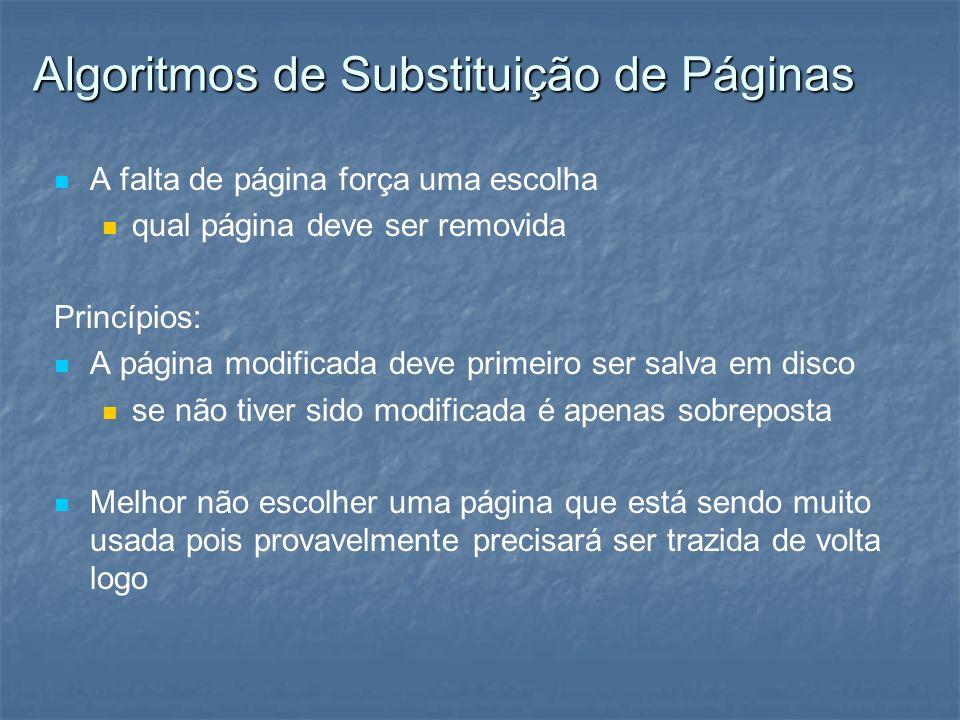 Algoritmos de Substituição de Páginas A falta de página força uma escolha qual página deve ser removida Princípios: A página modificada deve primeiro